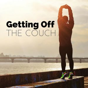 Getting Off The Couch: It's Not Too Late!