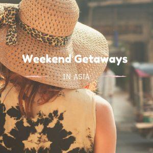 Weekend Getaways in Asia